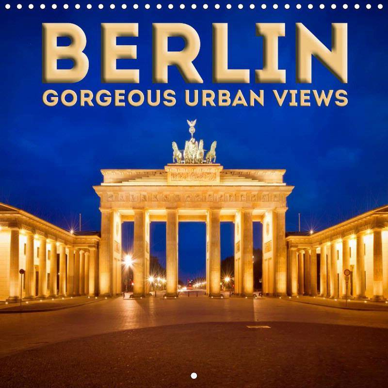 BERLIN Gorgeous urban views - CALENDAR 2018 - Link to single pages at Calvendo