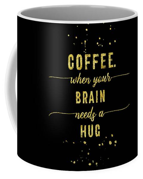"LINK - FINE ART AMERICA ""Text Art Gold COFFEE WHEN YOUR BRAIN NEEDS A HUG"""