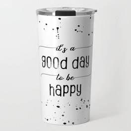 "LINK - SOCIETY6 Travel Mug ""TEXT ART It is a good day to be happy"""