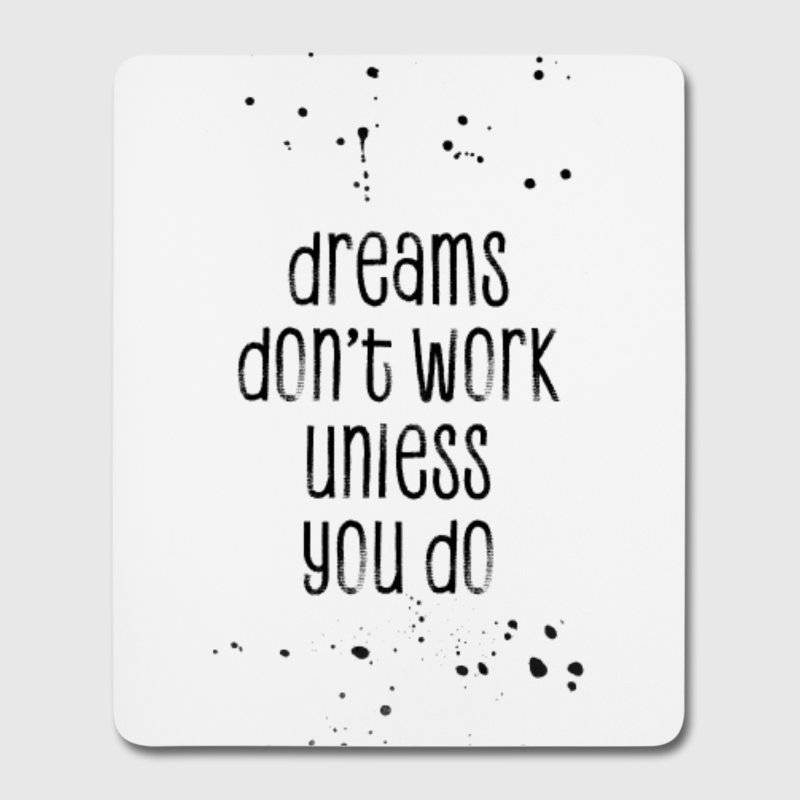 "LINK - Spreadshirt - Mousepad (Hochformat) - ""Dreams don't work unless you do"""