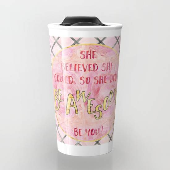 "LINK - SOCIETY6 Travel Mug ""Text Art SHE BELIEVED 